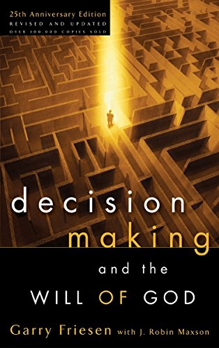 Decision Making and the Will of God (Revised 2004) By Garry Friesen