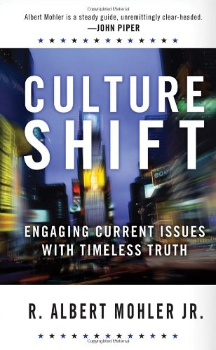Culture Shift: Engaging Current Issues with Timeless Truth By Dr R Albert Mohler, Jr