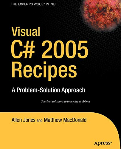 Visual C# 2005 Recipes: A Problem-Solution Approach (A Problem - Solution Approach): A Problem-solving Approach By Rakesh Rajan