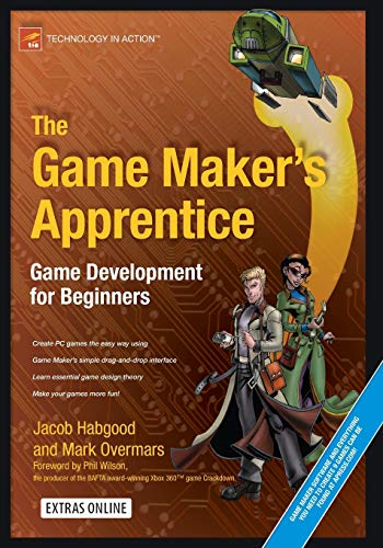 The Game Maker's Apprentice: Game Development for Beginners By Jacob Habgood