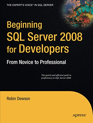 Beginning SQL Server 2008 for Developers: From Novice to Professional (Expert's Voice in SQL Server) By Robin Dewson