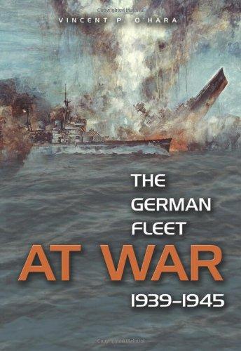 The German Fleet at War, 1939-1945 By Vincent P. O'Hara