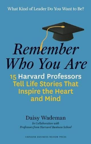 Remember Who You Are: Life Stories that Inspire the Heart and Mind By Edited by Daisy Wademan