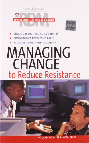 Managing Change to Reduce Resistance By Other primary creator Harvard Business School Press