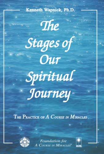 The Stages of Our Spiritual Journey (The Practice of A Course in Miracles) By Kenneth Wapnick Ph.D.
