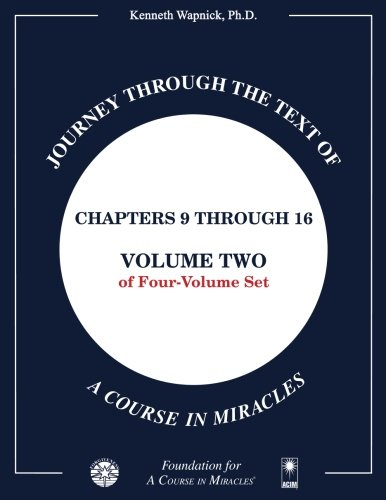 Journey through the Text of A Course in Miracles: Chapters 9 through 16, Volume Two of Four-Volume Set: Volume 2 By Kenneth Wapnick Ph.D.