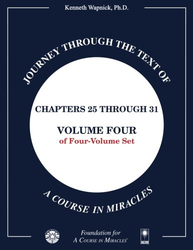 Journey through the Text of A Course in Miracles: Chapters 25 through 31, Volume Four of Four-Volume Set: Volume 4 By Kenneth Wapnick Ph.D.