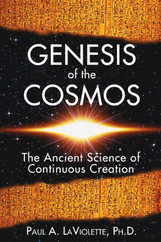 Genesis of the Cosmos: The Ancient Science of Continuous Creation By Paul A. LaViolette