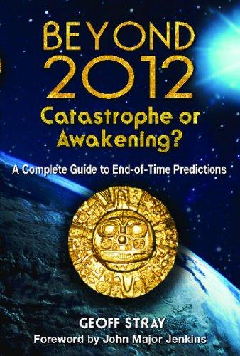Beyond 2012: Catastrophe or Awakening? By Geoff Stray