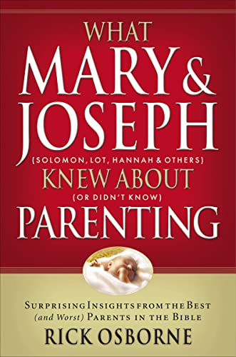 What Mary and   Joseph Knew About Parenting By Rick Osbourne