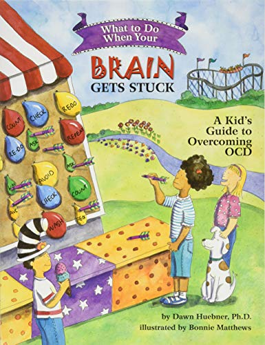 What to Do When Your Brain Gets Stuck: A Kid's Guide to Overcoming OCD (What-to-Do Guides for Kids (R)) By Dawn Huebner, PhD