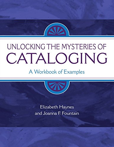 Unlocking the Mysteries of Cataloging: A Workbook of Examples (Library & Information Science Text) By Elizabeth Haynes