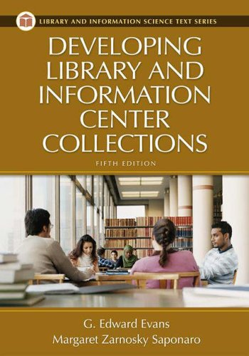 Developing Library and Information Center Collections, 5th Edition (Library and Information Science Text) By G. Edward Evans
