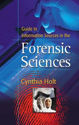 Guide to Information Sources in the Forensic Sciences By Cynthia A. Holt