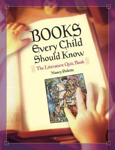 Books Every Child Should Know: The Literature Quiz Book By Nancy J. Polette
