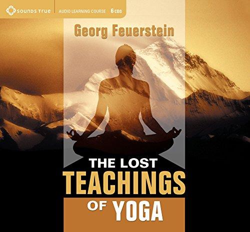 The Lost Teachings of Yoga by Georg Feuerstein, PhD