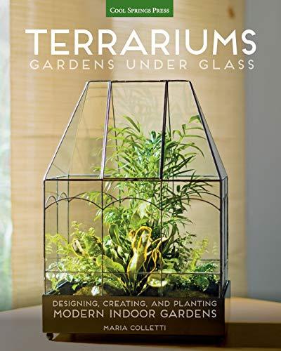 Terrariums - Gardens Under Glass By Maria Colletti