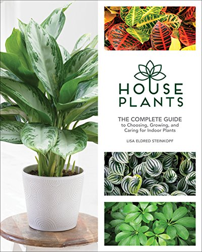 Houseplants: The Complete Guide to Choosing, Growing, and Caring for Indoor Plants By Lisa Eldred Steinkopf
