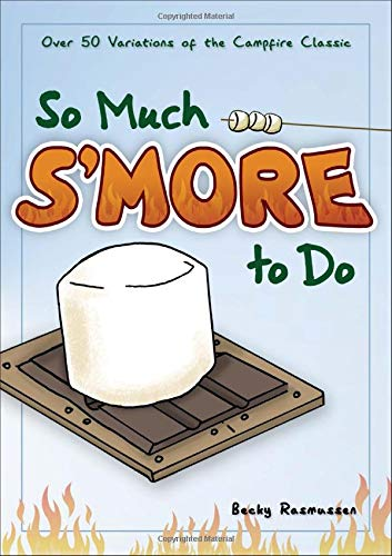 So Much S'more to Do By Becky Rasmussen