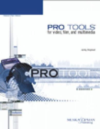 Pro Tools for Video, Film, and Multimedia By Ashley Shepherd (Grandin Media, LLC)