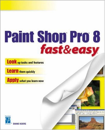 Paint Shop Pro 8 Fast and Easy (Fast & Easy (Premier Press)) By Diane Koers
