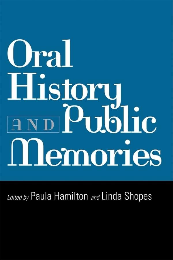 Oral History and Public Memories By Paula Hamilton