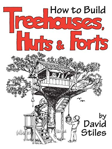 How to Build Treehouses, Huts and Forts By David Stiles
