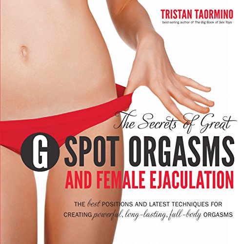The Secrets of Great G-Spot Orgasms and Female Ejaculation By Tristan Taormino