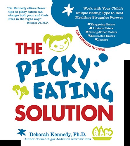 The Picky Eating Solution: Work with Your Unique Eating Type to Beat Mealtime Struggles Forever by Deborah Kennedy