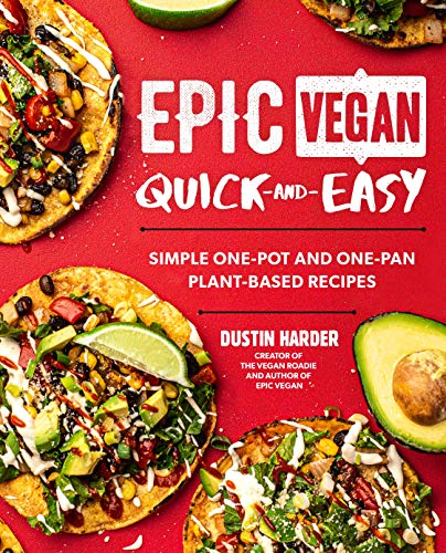 Epic Vegan Quick and Easy By Dustin Harder