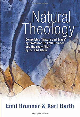 "Natural Theology: Comprising ""Nature and Grace"" by Professor Dr. Emil Brunner and the Reply ""No!"" by Dr. Karl Barth by Karl Barth"
