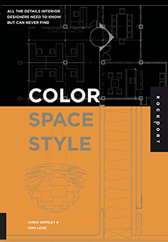 Color, Space, and Style: All the Details Interior Designers Need to Know but Can Never Find By Chris Grimley