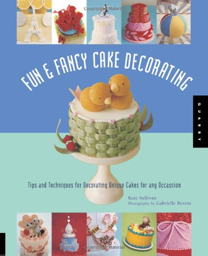 Fun and Fancy Cake Decorating By Kate Sullivan