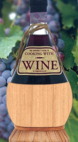 The Gourmet's Guide to Cooking with Wine By Alison Boteler