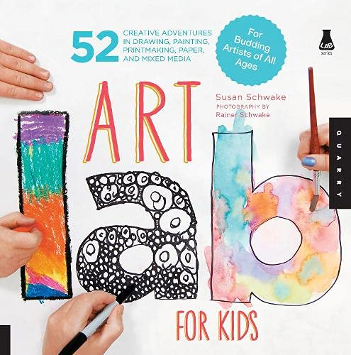 Art Lab For Kids: 52 Creative Adventures in Drawing, Painting, Printmaking, Paper, and Mixed Media - For Budding Artists of All Ages By Susan Schwake