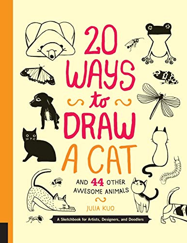 20 Ways to Draw a Cat and 44 Other Awesome Animals By Julia Kuo