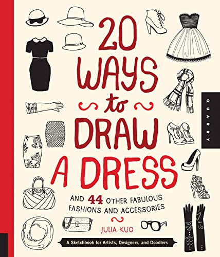 20 Ways to Draw a Dress and 44 Other Fabulous Fashions and Accessories By Julia Kuo