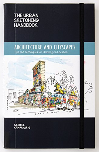 The Urban Sketching Handbook: Architecture and Cityscapes: Tips and Techniques for Drawing on Location (Urban Sketching Handbooks) By Gabriel Campanario