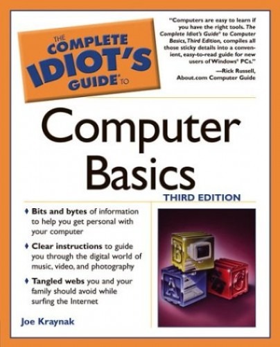 Complete Idiot's Guide to Computer Basics By Joe Kraynak