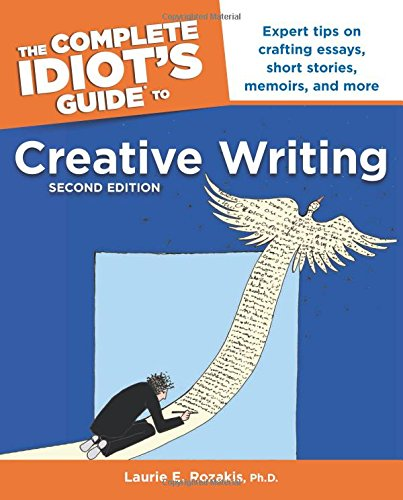 The Complete Idiot's Guide to Creative Writing By Laurie Rozakis, PhD
