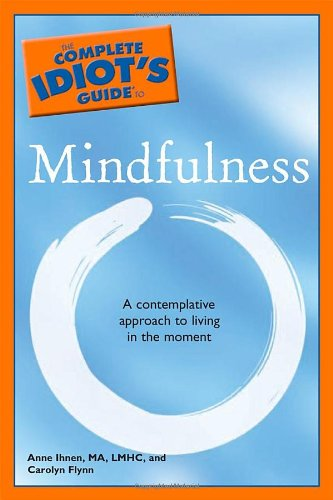 The Complete Idiot's Guide to Mindfulness By Anne Ihnen, M.A.