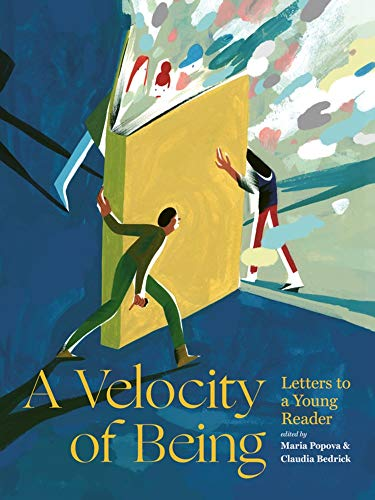 A Velocity of Being: Letters to A Young Reader By Edited by Maria Popova