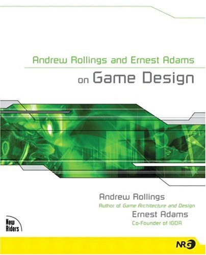 Andrew Rollings and Ernest Adams on Game Design By Andrew Rollings