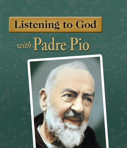 Listening to God with Padre Pio By Eileen Dunn Bertanzetti