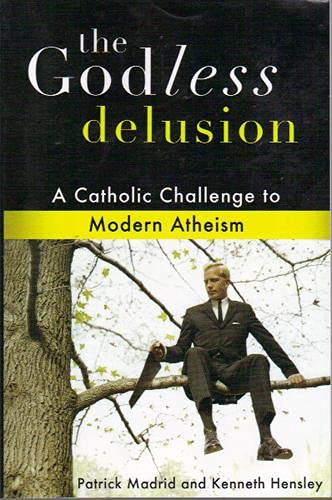 The Godless Delusion By Patrick Madrid