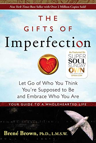 The Gifts of Imperfection: Let Go of Who You Think You're Supposed to be and Embrace Who You are by Brene Brown