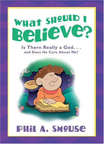 What Should I Believe? By Phil Smouse