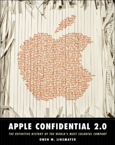 Apple Confidential 2.0: The Definitive History of the World's Most Colorful Company: The Real Story of Apple Computer, Inc. By Owen W. Linzmayer