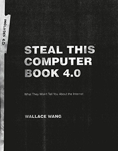 Steal This Computer Book 4.0: What They Won't Tell You About the Internet By Wallace Wang