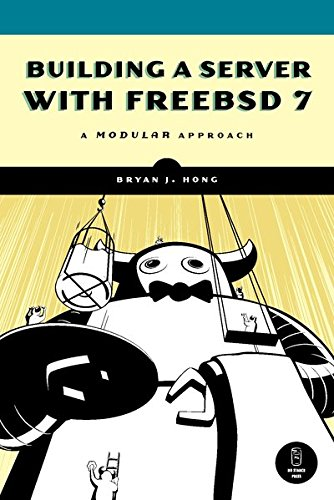 Building a Server with FreeBSD 7: A Modular Approach By Bryan J. Hong